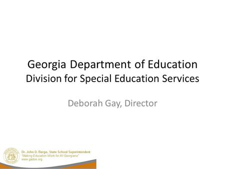 Georgia Department of Education Division for Special Education Services Deborah Gay, Director.
