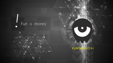 ! FUNTIAGO.COM Funismoney. THE REAL FACE OF FUNTIAGO IE BRIEFLY ON SYSTEM CONCEPT.
