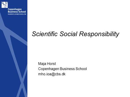 Scientific Social Responsibility Maja Horst Copenhagen Business School
