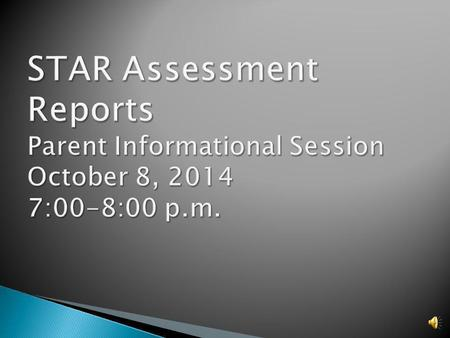  Inform parents what the STAR parent report means for their children  Guide parents, students, and teachers to work together in using the STAR assessment.