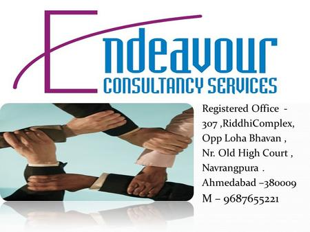 Registered Office - 307,RiddhiComplex, Opp Loha Bhavan, Nr. Old High Court, Navrangpura. Ahmedabad –380009 M – 9687655221.