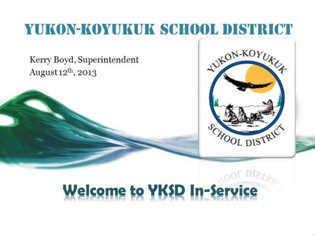 Yukon-Koyukuk School District Kerry Boyd, Superintendent August 12 th, 2013.