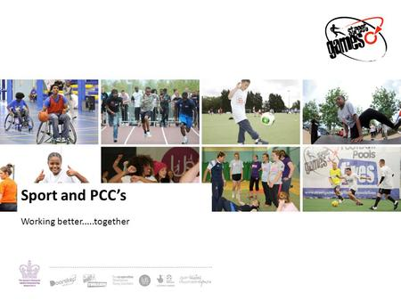Sport and PCC's Working better.....together. StreetGames and Derbyshire PCC Funded through Sport England deal under sustainability National lead for Sport.