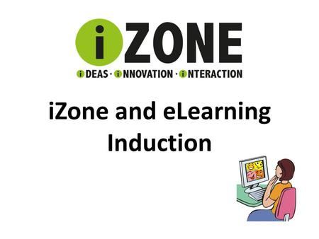 iZone and eLearning Induction Try it Out If you see this button DON'T FORGET TO CLICK ON IT!