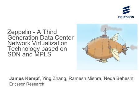 Slide title 70 pt CAPITALS Slide subtitle minimum 30 pt Zeppelin - A Third Generation Data Center Network Virtualization Technology based on SDN and MPLS.
