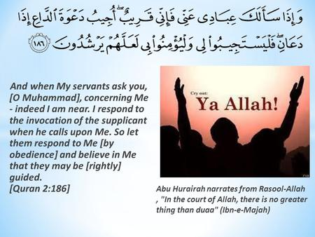 And when My servants ask you, [O Muhammad], concerning Me - indeed I am near. I respond to the invocation of the supplicant when he calls upon Me. So let.