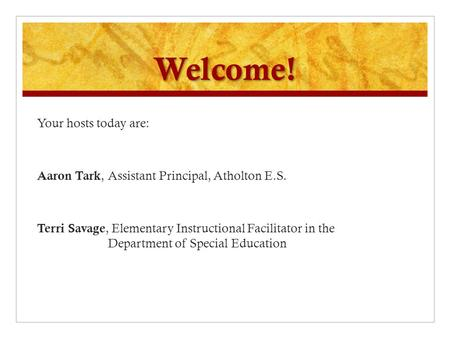 Welcome! Your hosts today are: Aaron Tark, Assistant Principal, Atholton E.S. Terri Savage, Elementary Instructional Facilitator in the Department of Special.