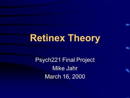 Retinex Theory Psych221 Final Project Mike Jahr March 16, 2000.