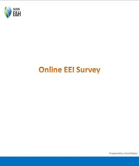 Prepared by: Aiza Obalan. As part of QASD's initiative on ensuring quality and improving our service, ONLINE EEI survey was created to easily gather information.