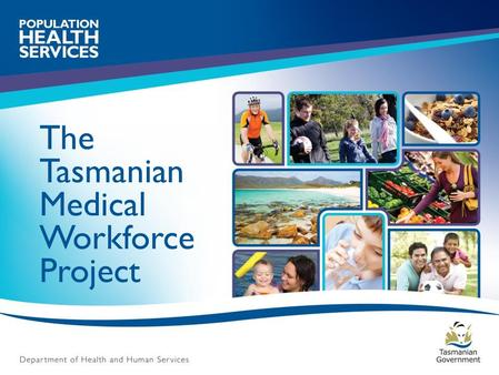 The Tasmanian Medical Workforce Project. Medical workforce planning dynamics Demand side  Ageing health consumer  Declining fertility rate  Increasing.