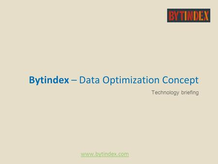 Bytindex – Data Optimization Concept Technology briefing www.bytindex.com.