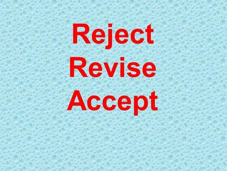 Reject Revise Accept. Reject it did not meet one or more of the required standards for publication in Materials Characterization.