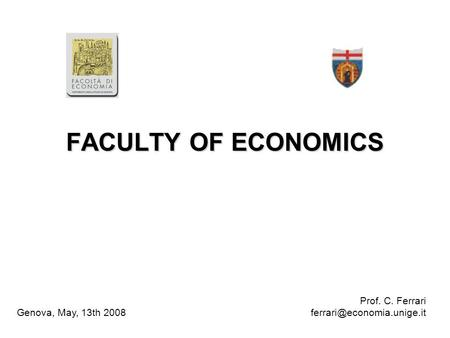 FACULTY OF ECONOMICS Prof. C. Ferrari Genova, May, 13th 2008.