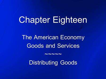 The American Economy Goods and Services ~~~~~ Distributing Goods