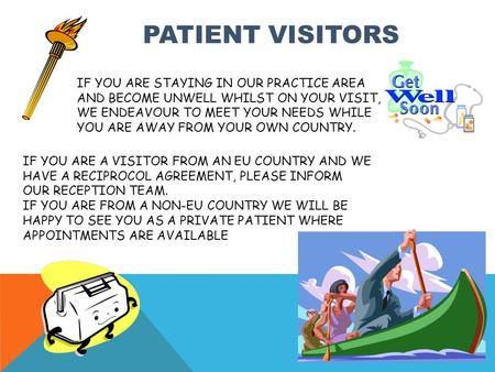 PATIENT VISITORS IF YOU ARE STAYING IN OUR PRACTICE AREA AND BECOME UNWELL WHILST ON YOUR VISIT, WE ENDEAVOUR TO MEET YOUR NEEDS WHILE YOU ARE AWAY FROM.