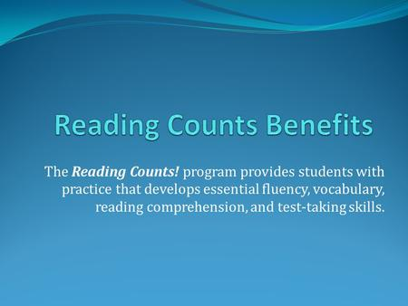 The Reading Counts! program provides students with practice that develops essential fluency, vocabulary, reading comprehension, and test-taking skills.