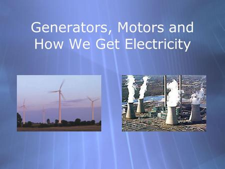 Generators, Motors and How We Get Electricity. Topics  What is electricity?  Energy Conversion  The Faraday Effect  Motor vs. Generator  AC/DC 