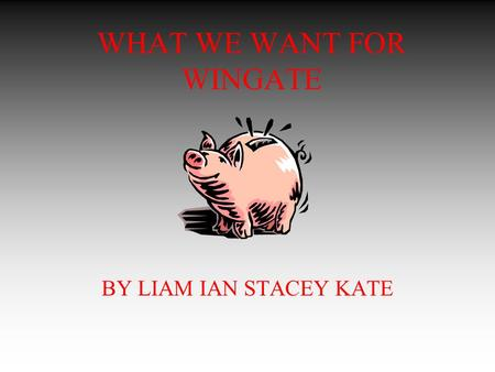 WHAT WE WANT FOR WINGATE BY LIAM IAN STACEY KATE.