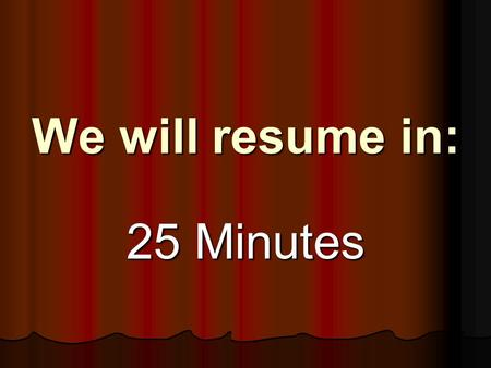 We will resume in: 25 Minutes We will resume in: 24 Minutes.
