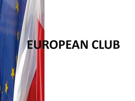 EUROPEAN CLUB. We want to be active Europeans and take part in the life of our country.