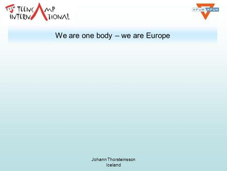 Johann Thorsteinsson Iceland We are one body – we are Europe.