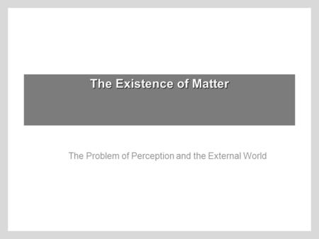 The Existence of Matter The Problem of Perception and the External World.