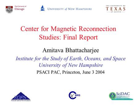 The University of Chicago Center for Magnetic Reconnection Studies: Final Report Amitava Bhattacharjee Institute for the Study of Earth, Oceans, and Space.