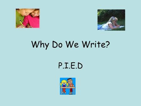 Why Do We Write? P.I.E.D.