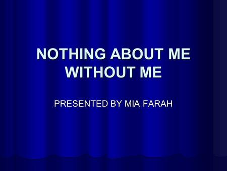 NOTHING ABOUT ME WITHOUT ME PRESENTED BY MIA FARAH.