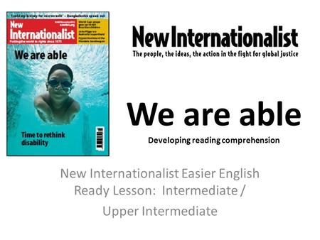 We are able Developing reading comprehension New Internationalist Easier English Ready Lesson: Intermediate / Upper Intermediate.