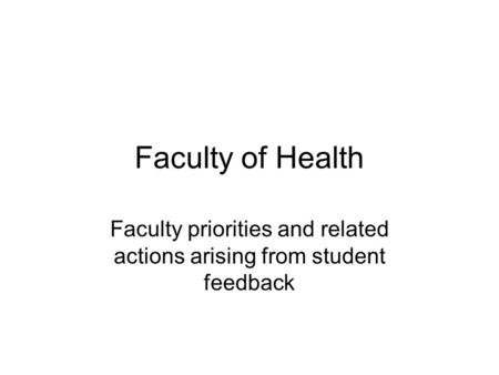Faculty of Health Faculty priorities and related actions arising from student feedback.