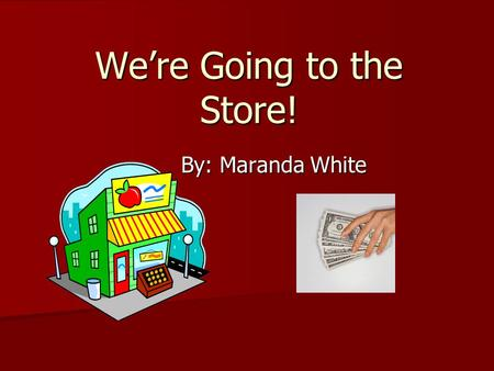 We're Going to the Store! By: Maranda White. Mom sent us to the store to get groceries.