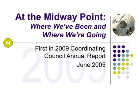 2009 At the Midway Point: Where We've Been and Where We're Going First in 2009 Coordinating Council Annual Report June 2005 M.