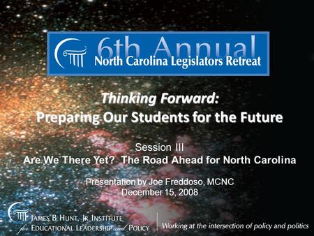 Thinking Forward: Preparing Our Students for the Future December 15-16, 2008 Thinking Forward: Preparing Our Students for the Future Session III Are We.