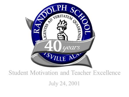 Student Motivation and Teacher Excellence July 24, 2001.