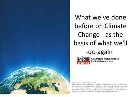 What we've done before on Climate Change - as the basis of what we'll do again Working with © 2010. Synovate Ltd. All rights reserved. The concepts and.