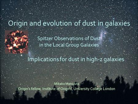 Origin and evolution of dust in galaxies Spitzer Observations of Dust in the Local Group Galaxies Implications for dust in high-z galaxies Mikako Matsuura.