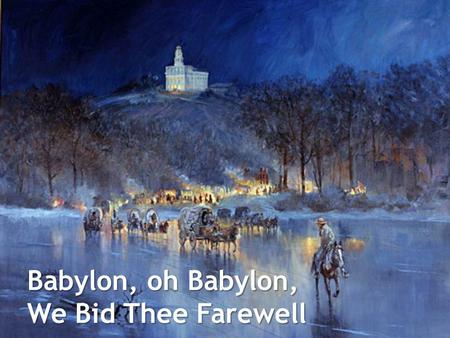 Babylon, oh Babylon, We Bid Thee Farewell.
