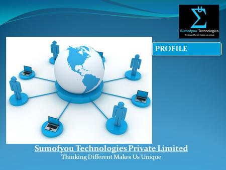 PROFILE Sumofyou Technologies Private Limited Thinking Different Makes Us Unique.