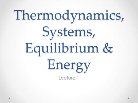 Thermodynamics, Systems, Equilibrium & Energy