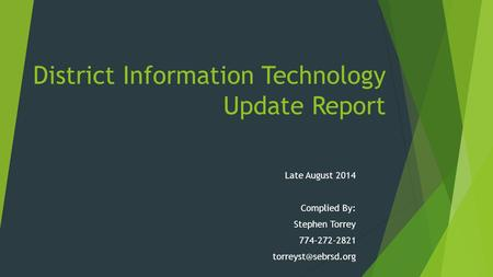 District Information Technology Update Report Late August 2014 Complied By: Stephen Torrey 774-272-2821
