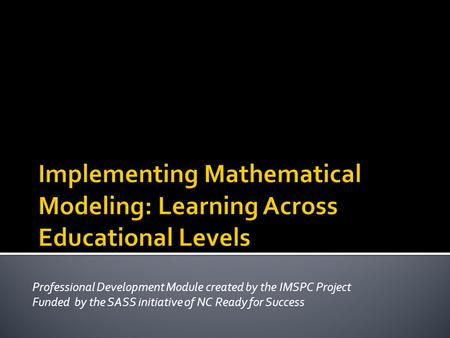 Professional Development Module created by the IMSPC Project Funded by the SASS initiative of NC Ready for Success.