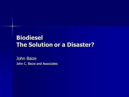 Biodiesel The Solution or a Disaster? John Baize John C. Baize and Associates.