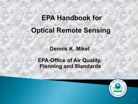 1 EPA Handbook for Optical Remote Sensing Dennis K. Mikel EPA-Office of Air Quality, Planning and Standards.