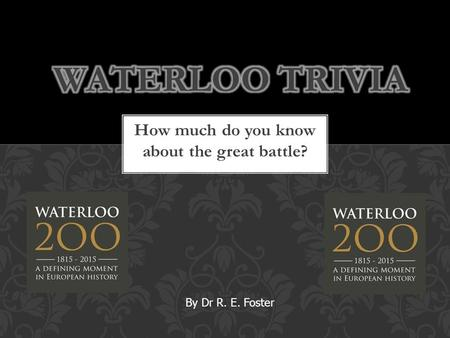 How much do you know about the great battle? By Dr R. E. Foster.