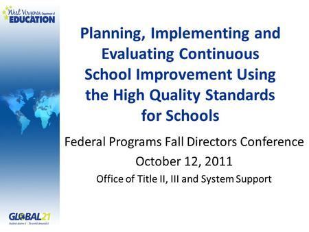 Planning, Implementing and Evaluating Continuous School Improvement Using the High Quality Standards for Schools Federal Programs Fall Directors Conference.
