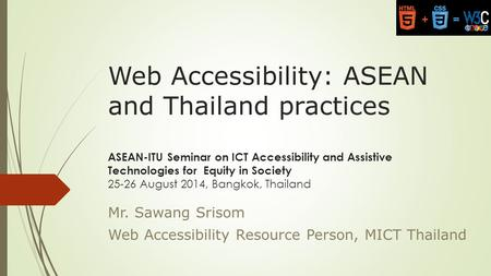 Web Accessibility: ASEAN and Thailand practices ASEAN-ITU Seminar on ICT Accessibility and Assistive Technologies for Equity in Society 25-26 August 2014,