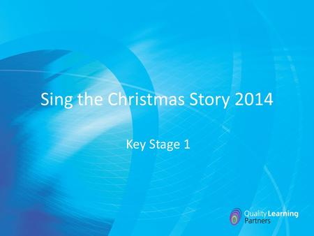 Sing the Christmas Story 2014 Key Stage 1 Two thousand years ago Two thousand years ago, in Bethlehem, in Bethlehem, Two thousand years ago, a baby king.