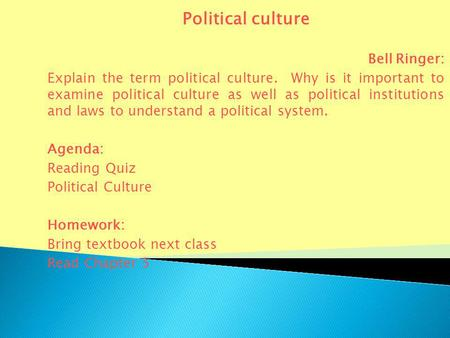 Political culture Bell Ringer: Explain the term political culture. Why is it important to examine political culture as well as political institutions and.