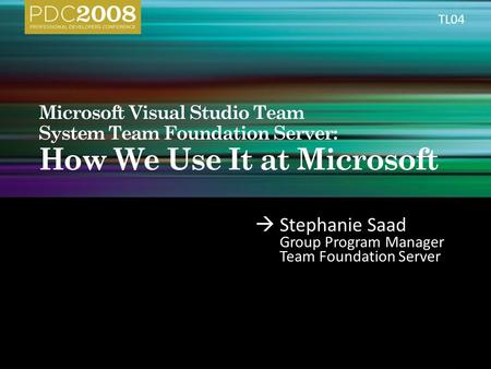  Stephanie Saad Group Program Manager Team Foundation Server TL04.